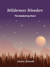 Wilderness Wonders - The Awakening YearsWilderness Duology, #2【電子書籍】[ Louisa Jolanda ]