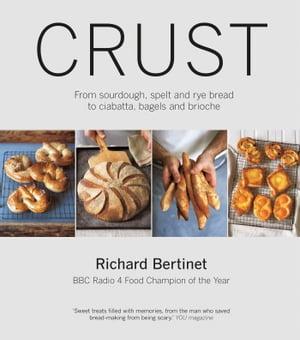 洋書, FAMILY LIFE & COMICS Crust From Sourdough, Spelt and Rye Bread to Ciabatta, Bagels and Brioche Richard Bertinet