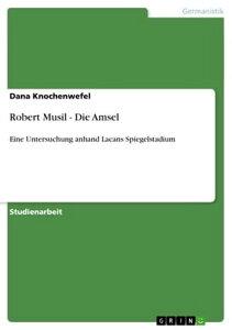 Robert Musil - Die AmselEine Untersuchung anhand Lacans Spiegelstadium【電子書籍】[ Dana Knochenwefel ]