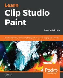Learn Clip Studio PaintCreate impressive comics and Manga art in world-class graphics software, 2nd Edition【電子書籍】[ Liz Staley ]