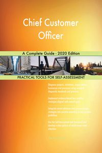 Chief Customer Officer A Complete Guide - 2020 Edition【電子書籍】[ Gerardus Blokdyk ]