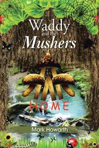 Waddy and the MushersHome【電子書籍】[ Mark Howarth ]