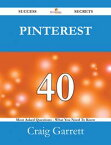 Pinterest 40 Success Secrets - 40 Most Asked Questions On Pinterest - What You Need To Know【電子書籍】[ Craig Garrett ]