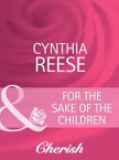 For the Sake of the Children (Mills & Boon Cherish) (You, Me & the Kids, Book 18)【電子書籍】[ Cynthia Reese ]