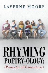 RHYMING POETRY-OLOGY(Poems for all Generations)【電子書籍】[ Laverne Moore ]
