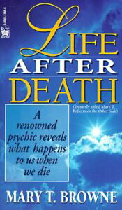 Life After DeathA Renowned Psychic Reveals What Happens to Us When We Die【電子書籍】[ Mary T. Browne ]