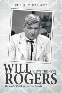 Will Rogers Views the NewsHumorist Ponders Current Events【電子書籍】[ Robert V. Waldrop ]