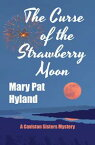 The Curse of the Strawberry Moon: A Caviston Sisters Mystery【電子書籍】[ Mary Pat Hyland ]