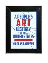 A People s Art History of the United States250 Years of Activist Art and Artists Working in Social Justice Movements【電子書籍】[ Nicolas Lampert ]