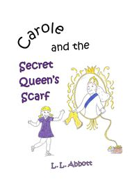 Carole And The Secret Queen's Scarf【電子書籍】[ L.L. Abbott ]