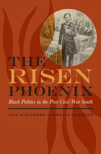 The Risen PhoenixBlack Politics in the Post?Civil War South【電子書籍】[ Luis-Alejandro Dinnella-Borrego ]
