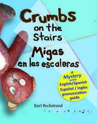 Crumbs on the Stairs: Migas en las escaleras: A Mystery in English & Spanish【電子書籍】[ Karl Beckstrand ]