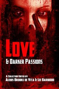 Love And Darker Passions【電子書籍】[ Edited by Alexis Brooks de Vita, Lee Barwood ]
