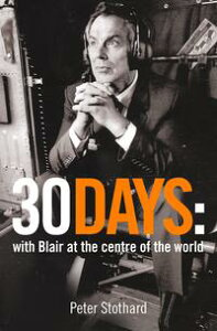 30 Days: A Month at the Heart of Blair's War (Text Only)【電子書籍】[ Peter Stothard ]