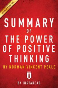 Summary of The Power of Positive Thinkingby Norman Vincent Peale | Includes Analysis【電子書籍】[ Instaread Summaries ]