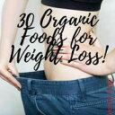 30 Organic Foods...