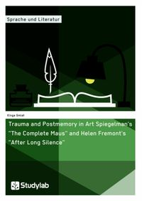 Trauma and Postmemory in Art Spiegelman's 'The Complete Maus' and Helen Fremont's 'After Long Silence'【電子書籍】[ Kinga Gmiat ]