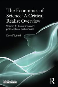 The Economics of Science: A Critical Realist OverviewVolume 1: Illustrations and Philosophical Preliminaries【電子書籍】[ David Tyfield ]