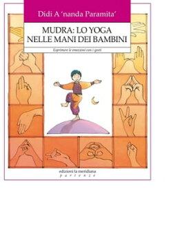 Mudra: lo yoga nelle mani dei Bambini. Esprimere le emozioni con i gesti【電子書籍】[ Didi A 'nanda Paramita' ]