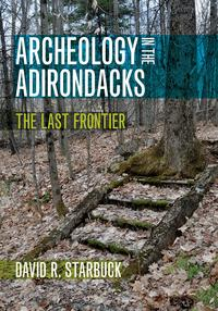 Archeology in the AdirondacksThe Last Frontier【電子書籍】[ David R. Starbuck ]