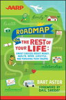 AARP Roadmap for the Rest of Your Life Smart Choices About Money, Health, Work, Lifestyle ... and Pursuing Your Dreams【電子書籍】[ Bart Astor ]