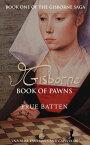 Gisborne: Book of PawnsThe Gisborne Saga, #1【電子書籍】[ Prue Batten ]
