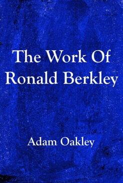The Work Of Ronald Berkley【電子書籍】[ Adam Oakley ]
