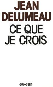 Ce que je crois【電子書籍】[ Jean Delumeau ]
