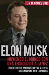 Elon Musk: Moviendo el Mundo con Una Tecnolog?a a la Vez - Introspecci?n y An?lisis de la Vida y Logros de un Magnate de la Tecnolog?aVisionarios Billonarios, #2【電子書籍】[ JR MacGregor ]