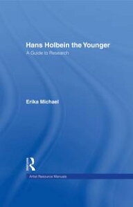 Hans Holbein the YoungerA Guide to Research【電子書籍】[ Erika Michael ]