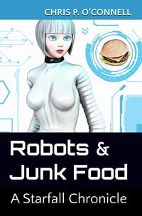 Robots & Junk Food: A Starfall Chronicle【電子書籍】[ Chris O'Connell ]
