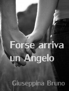 Forse arriva un Angelo【電子書籍】[ Giuseppina Bruno ]