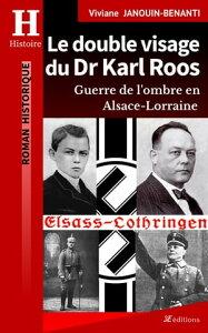 Le double visage du Dr Karl RoosGuerre de l'ombre en Alsace-Lorraine【電子書籍】[ Viviane Janouin-Benanti ]