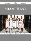 Miami Heat 215 Success Secrets - 215 Most Asked Questions On Miami Heat - What You Need To Know【電子書籍】[ Phillip Logan ]