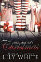 Her Master's Christmas【電子書籍】[ Lily White ]