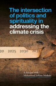 The Intersection of Politics and Spirituality in Addressing the Climate CrisisAn Interview with Mohammed Sofiane Mesbahi【電子書籍】[ Mohammed Sofiane Mesbahi ]