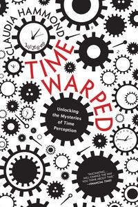 Time WarpedUnlocking the Mysteries of Time Perception【電子書籍】[ Claudia Hammond ]
