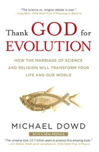 Thank God for EvolutionHow the Marriage of Science and Religion Will Transform Your Life and Our World【電子書籍】[ Michael Dowd ]