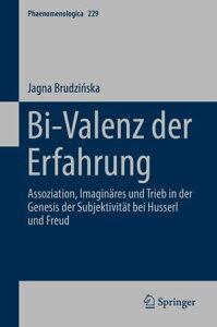 Bi-Valenz der ErfahrungAssoziation, Imagin?res und Trieb in der Genesis der Subjektivit?t bei Husserl und Freud【電子書籍】[ Jagna Brudzi?ska ]