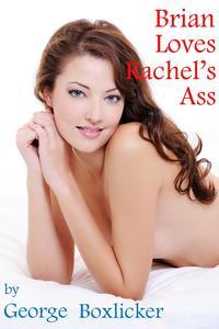 Brian Loves Rachel's Ass【電子書籍】[ George Boxlicker ]