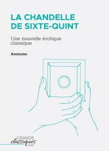 La Chandelle de Sixte-QuintUne nouvelle ?rotique classique【電子書籍】[ Anonyme ]