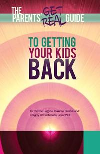 Parents' Get Real Guide to Getting Your Kids Back【電子書籍】[ Theresa Leggins ]