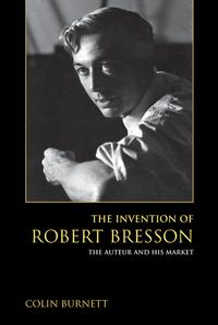 The Invention of Robert BressonThe Auteur and His Market【電子書籍】[ Colin Burnett ]