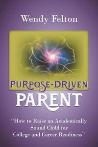 洋書, FAMILY LIFE & COMICS Purpose-Driven Parent How to Raise an Academically Sound Child for College and Career Readiness Wendy Felton