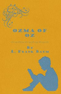 Ozma of Oz - A Record of Her Adventures with Dorothy Gale of Kansas, the Yellow Hen, The Scarecrow, the Tin Woodman, Tiktok, the Cowardly Lion and the Hungry Tiger, Besides Other Good People too Numerous to Mention Faithfully Recorded He【電子書籍】