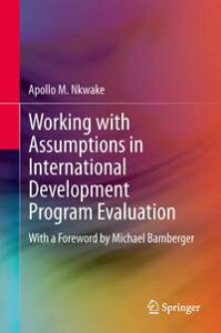 Working with Assumptions in International Development Program EvaluationWith a Foreword by Michael Bamberger【電子書籍】[ Apollo M. Nkwake ]