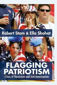 Flagging PatriotismCrises of Narcissism and Anti-Americanism【電子書籍】[ Ella Shohat ]