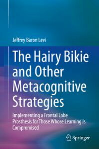The Hairy Bikie and Other Metacognitive StrategiesImplementing a Frontal Lobe Prosthesis for Those Whose Learning Is Compromised【電子書籍】[ Jeffrey Baron Levi ]