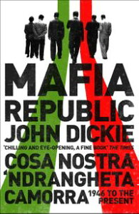 Mafia Republic: Italy's Criminal Curse. Cosa Nostra, 'Ndrangheta and Camorra from 1946 to the Present【電子書籍】[ John Dickie ]