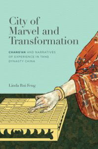 City of Marvel and TransformationChangan and Narratives of Experience in Tang Dynasty China【電子書籍】[ Linda Rui Feng ]